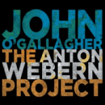 "John O'Gallagher - ""Anton Webern Project"""