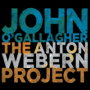 "John O'Gallagher - ""Anton Webern Project"""