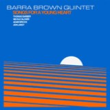 """Barra Brown Quintet - """"Songs for a Young Heart"""""""