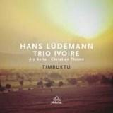 """Hans Ludemann Trio Ivoire - """"Timbuktu"""""""