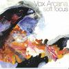 "Vox Arcana - ""Soft Focus"""