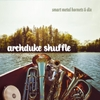 "Smart Metal Hornets and Dix - ""Archduke Shuffle"""