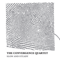 "Convergence Quartet - ""Slow and Steady"""