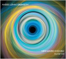 "Anders Lonne Gronseth - ""Mini Macro Ensemble 2nd Edt Vol1"""