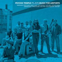 "Psychic Temple - ""Plays Music for Airports"""