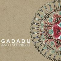 "Gadadu - ""And I See Night"""