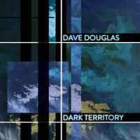 dave-douglas-dark-territory
