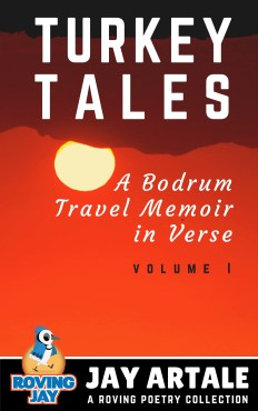 Turkey Tales: A Bodrum Travel Memoir in Verse Jay Artale