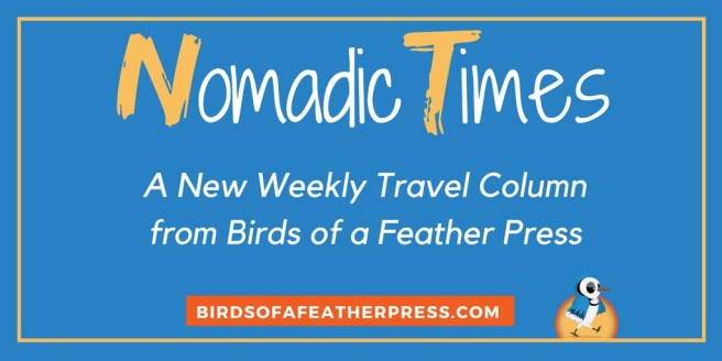 Nomadic Times Weekly Travel Column from Birds of a Feather Press