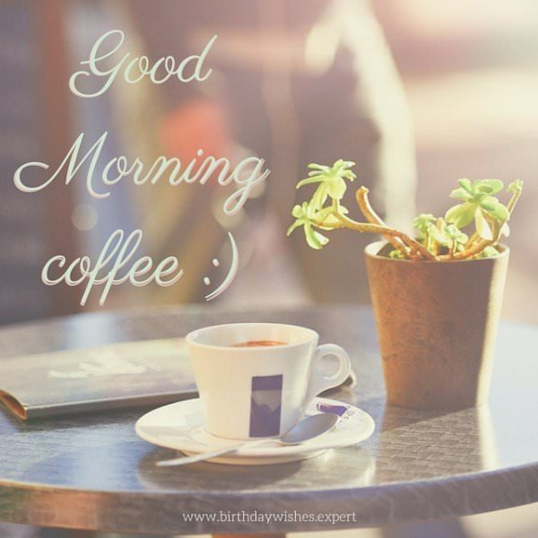 Good Morning, coffee.