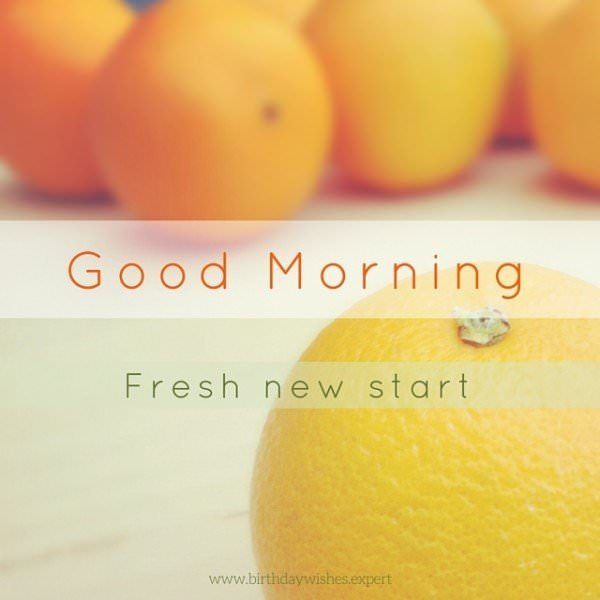 Good Morning. Fresh new start.