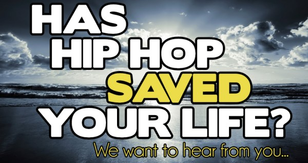 Has Hip Hop Saved Your Life? We Want To Hear Your Story