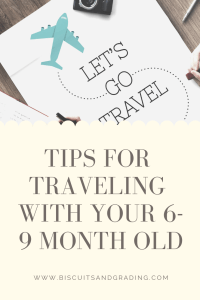 tips for traveling with your 6-9 month old #family #traveling #travelingwithbaby #blog