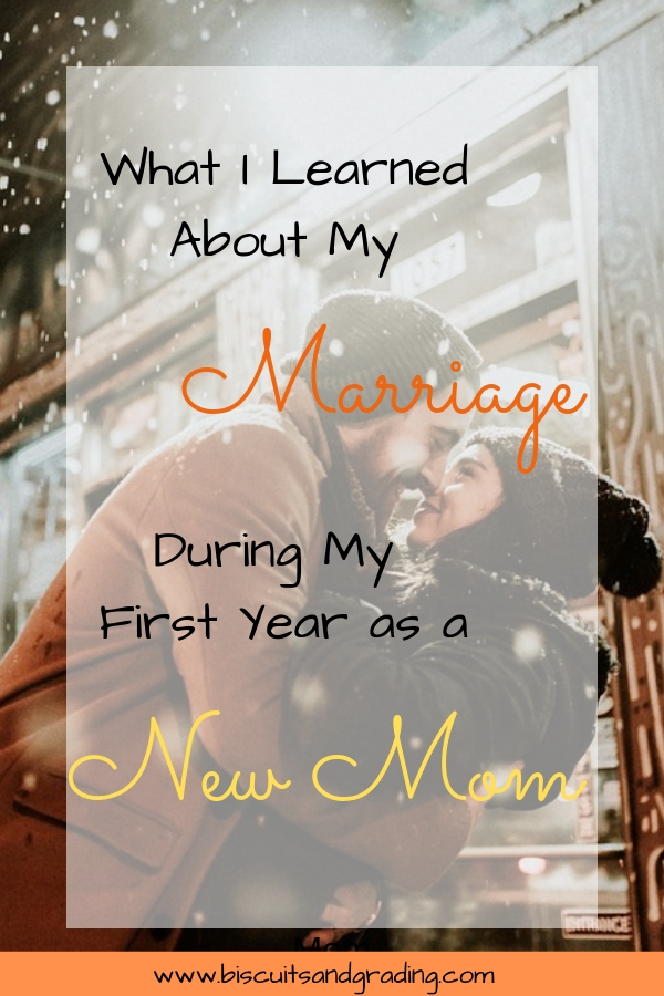 What I Learned About My Marriage During MY First YEar as a New Mom #newmom #marriage #marriageafterbaby