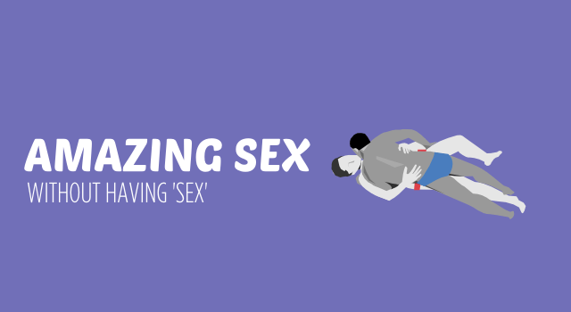 Amazing Sex Without Having 'Sex'