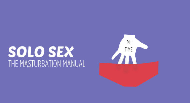 Solo Sex – How to masturbate