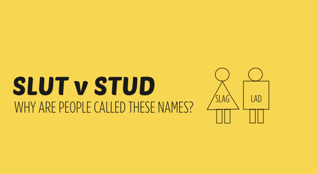 Why are women called sluts and slags and men are called lads and legends?