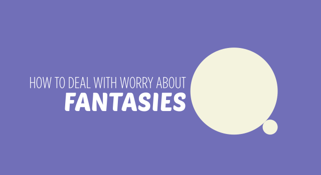 Worry about fantasies