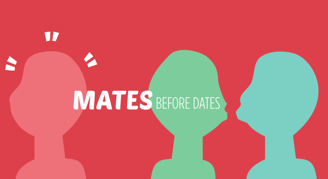 Mates before dates. The Bish guide for not putting romantic relationships before friendships