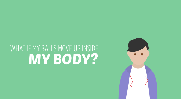 what if my balls move up inside my body
