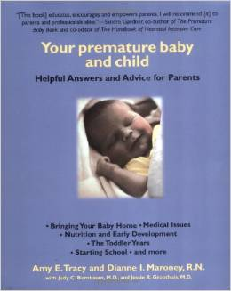 "Your Premature Baby and Child,"" Helpful Answers and Advice for Parents, by Amy E. Tracy and Dianne I Maroney, R.N."