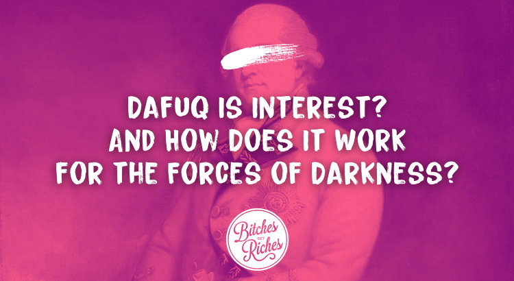 Dafuq Is Interest? And How Does It Work For the Forces of Darkness?