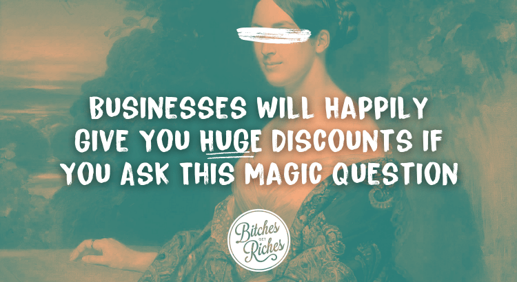 Businesses Will Happily Give You HUGE Discounts if You Ask This Magic Question