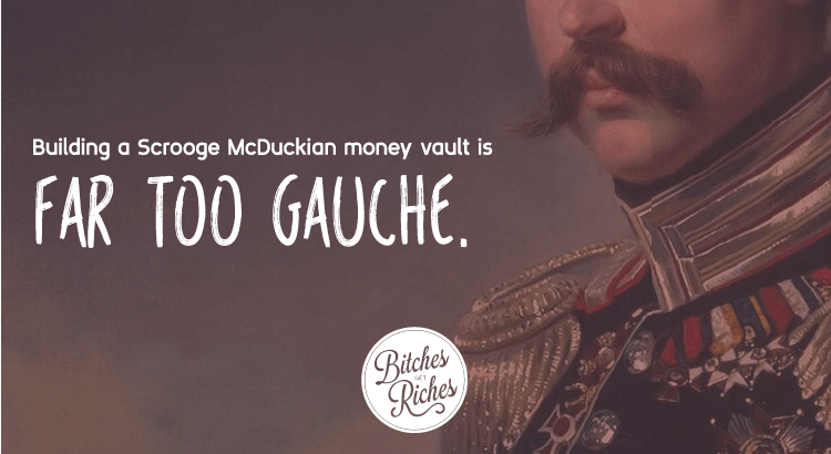 Building a Scrooge McDuckian money vault is too gauche.