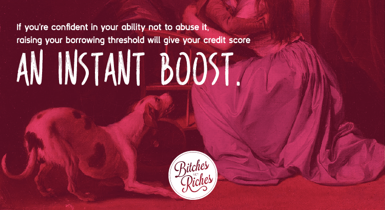 If you're confident in your ability not to abuse it, raising your borrowing threshold will give your credit score an instant boost.