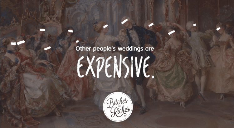 Other people's weddings are expensive.