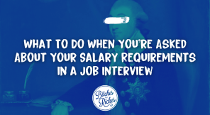 What To Do When You're Asked About Your Salary Requirements in a Job Interview