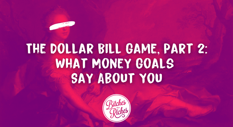 The Dollar Bill Game, Part 2: What Money Goals Say About You