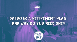 Dafuq Is a Retirement Plan and Why Do You Need One?