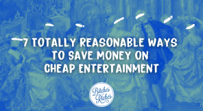 7 Totally Reasonable Ways To Save Money on Cheap Entertainment