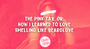 The Pink Tax, or: How I Learned To Love Smelling Like Bearglove