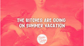 The Bitches Are Going on Summer Vacation