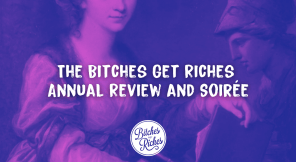 The Bitches Get Riches Annual Review and Soirée