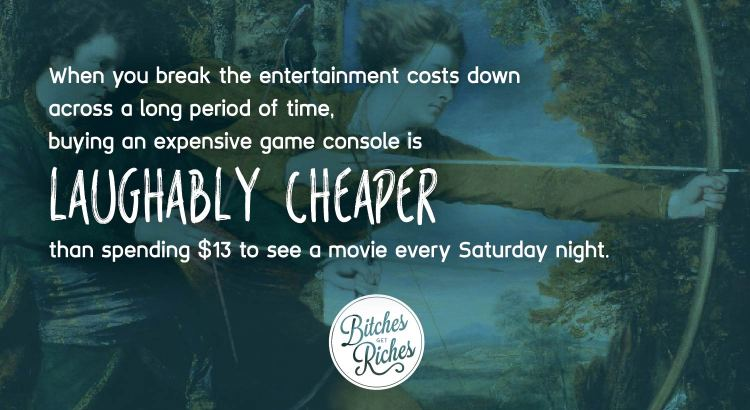 Buying an expensive game console is laughably cheaper than shelling out $13 to see a movie every Saturday night.