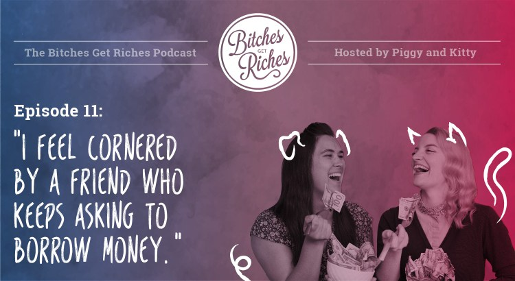 "Episode 11: ""I feel cornered by a friend who keeps asking to borrow money."""