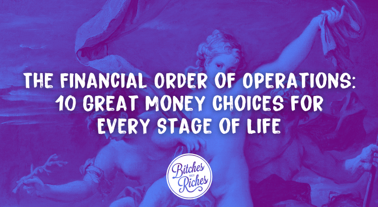 The Financial Order of Operations: 10 Great Money Choices for Every Stage of Life