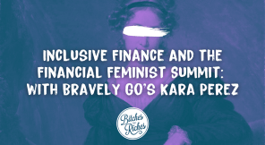 Inclusive Finance and the Financial Feminist Summit: With Bravely Go's Kara Perez