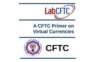 CTFC Primer on Virtual Currencies: 10 Investor Takeaways