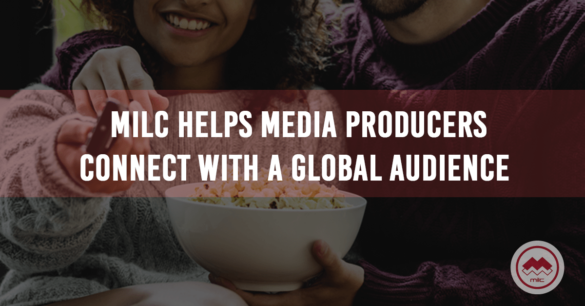 How MILC helps media producers connect with a global audience
