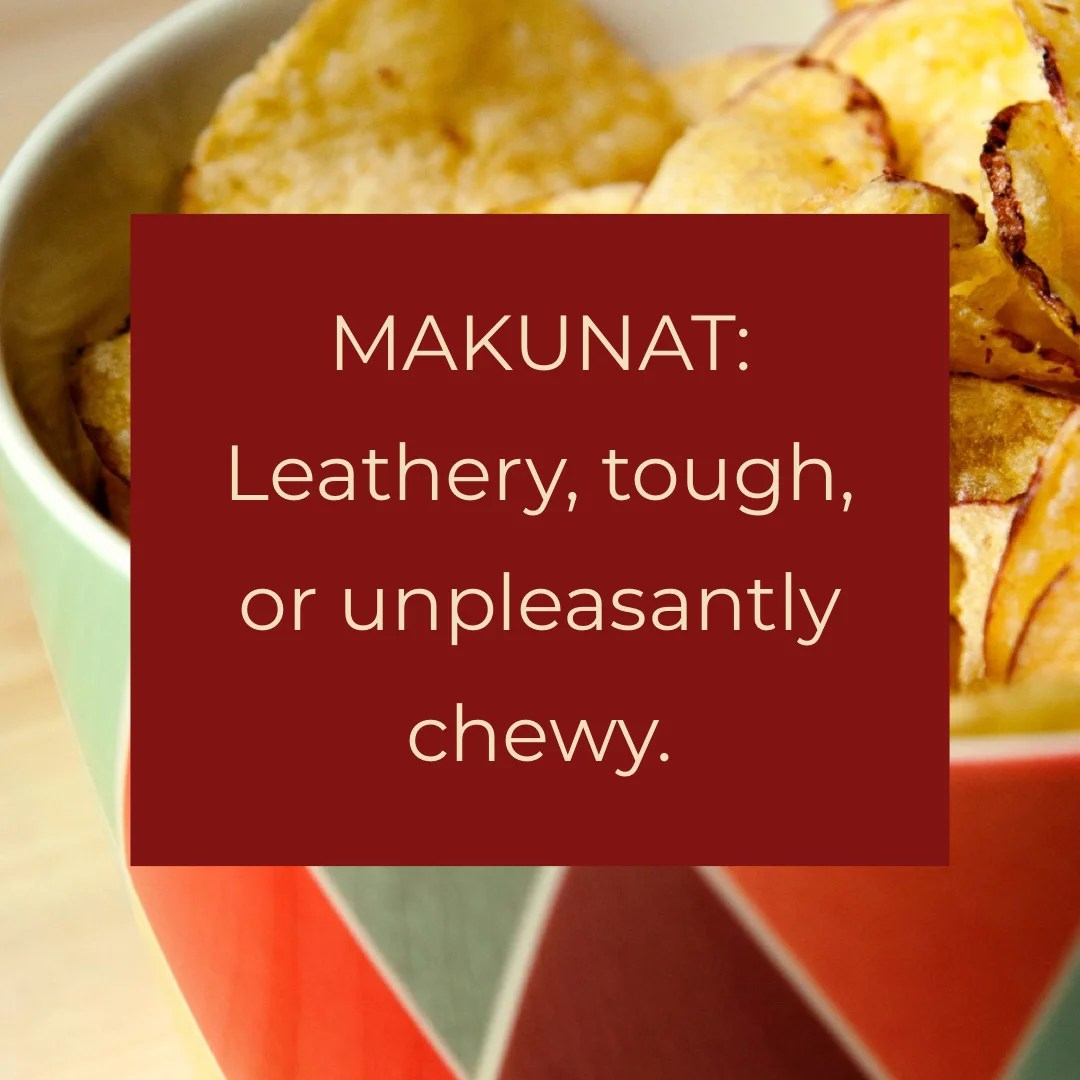 Makunat: Leathery, tough, or unpleasantly chewy