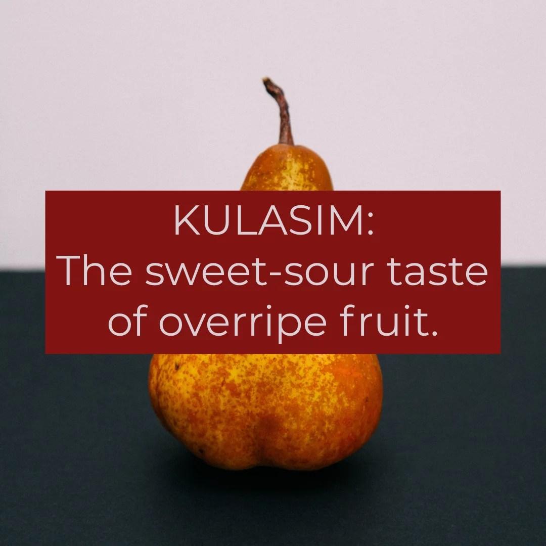 Kulasim: Sweet-sour taste of overripe fruit.