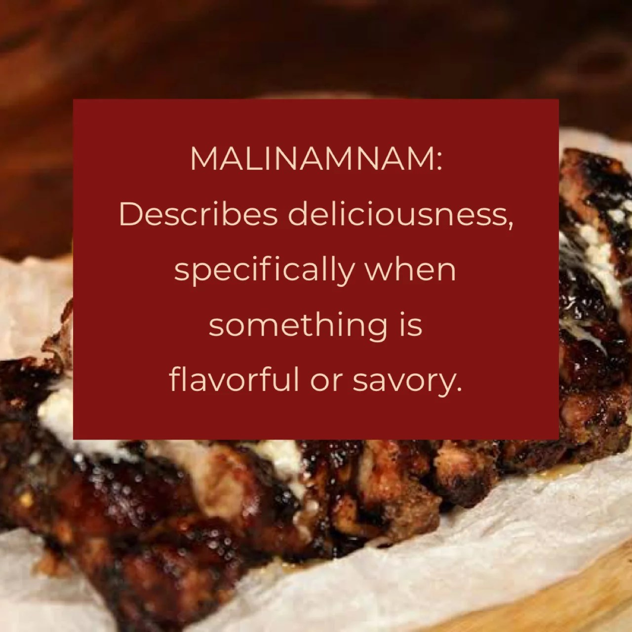 Malinamnam: Describes deliciousness, specifically when something is flavorful or savory