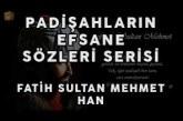 Fatih Sultan Mehmet – Efsane Sözler Serisi
