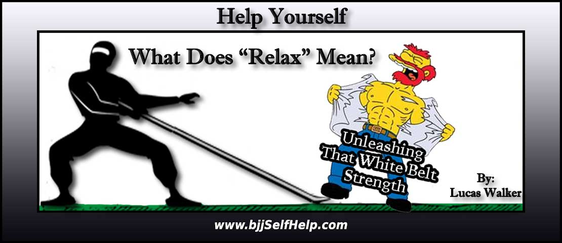 "What Does ""Relax"" Mean For A White Belt?"