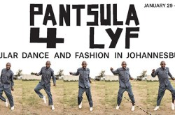 PANTSULA 4 LYF: Popular Dance and Fashion in Johannesburg – A Photo Exhibit
