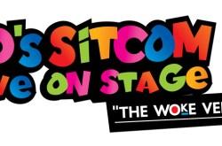 90's Sitcom Live On Stage! The 'Woke' Version